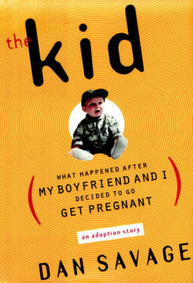 The Kid, The: What Happened After My Boyfriend and I Decided to Go Get Pregnant by Dan Savage