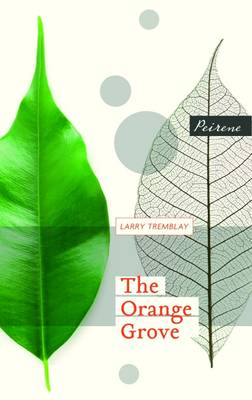 The Orange Grove by Larry Tremblay, and Sheila Fischman