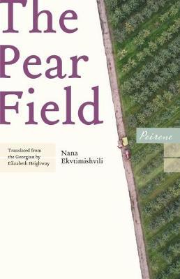 The Pear Field by Nana Ekvtimishvili, and Elizabeth Heighway
