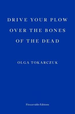 Drive your Plow over the Bones of the Dead by Olga Tokarczuk, and Antonia Lloyd-Jones
