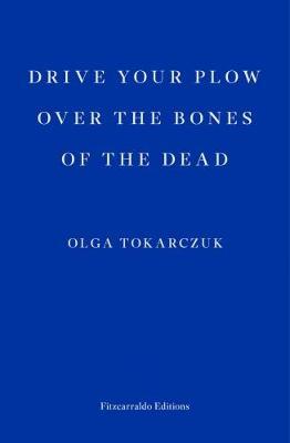 Drive your Plow over the Bones of the Dead by Olga Tokarczuk, and Antonia Lloyd-Jones