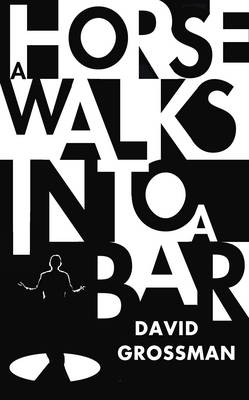 A Horse Walks into a Bar by David Grossman, and Jessica Cohen