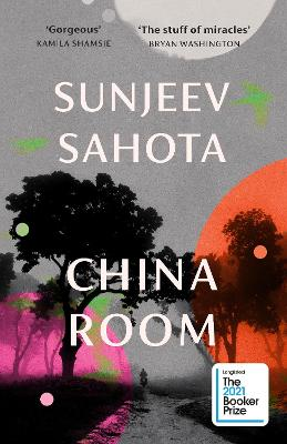 China Room: The heart-stopping new novel from the Booker-shortlisted author of The Year of the Runaways by Sunjeev Sahota