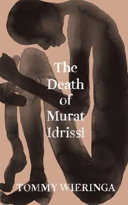 The Death of Murat Idrissi by Tommy Wieringa, and Sam Garrett