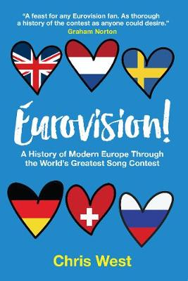 Eurovision: A History of Modern Europe Through the World's Greatest Song Contest by Chris West