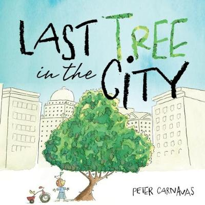 Last Tree in the City by Peter Carnavas, and Peter Carnavas