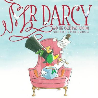 Mr Darcy and the Christmas Pudding by Alex Field, and Peter Carnavas