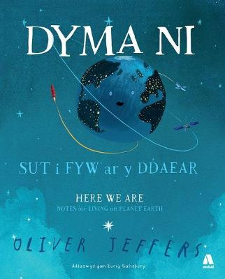 Dyma Ni - Sut i Fyw ar y Ddaear / Here We Are - Notes for Living on Planet Earth