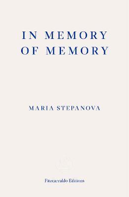 In Memory of Memory by Maria Stepanova, and Sasha Dugdale