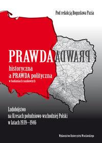 """""""Prawda historyczna a prawda polityczna w badaniach naukowych. Ludobójstwo na kresach południowo-wschodniej Polski w latach 1939-1946"""""""