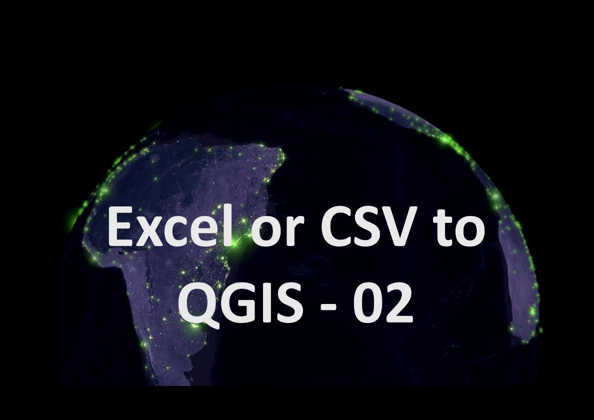 Excel or CSV to QGIS part 2