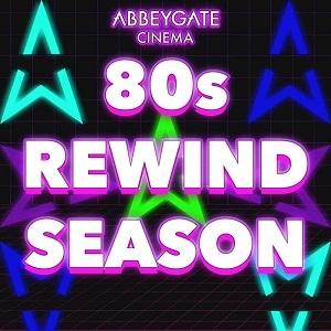 80s Rewind Season at Abbeygate Cinema