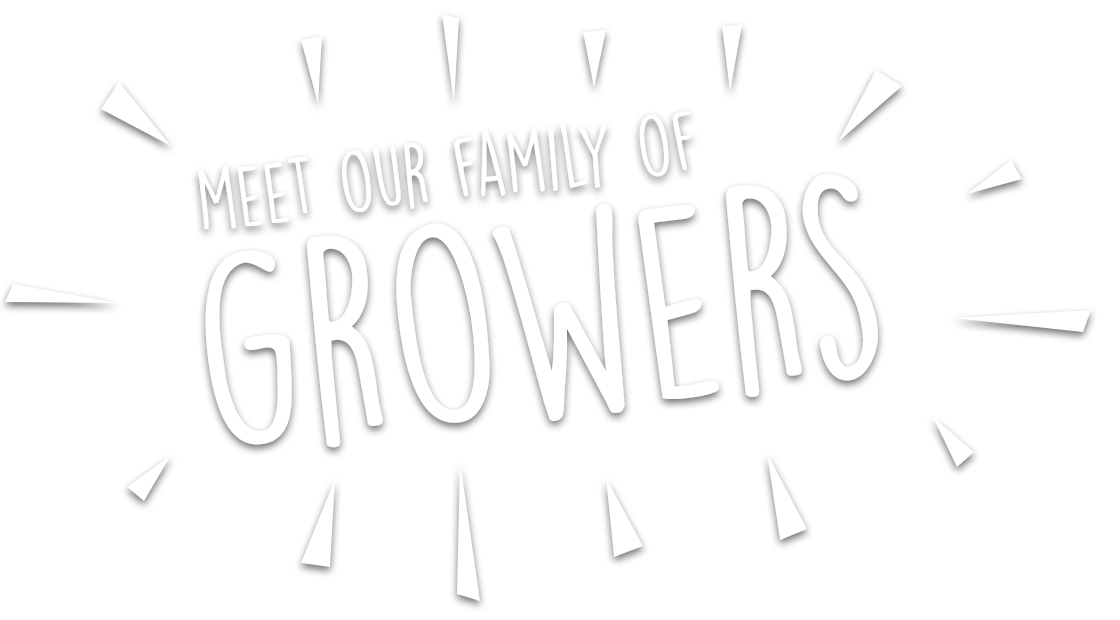 Meet our family of growers