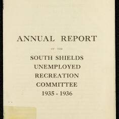 Annual Report of the South Shields Unemployed Recreation Committee 1936