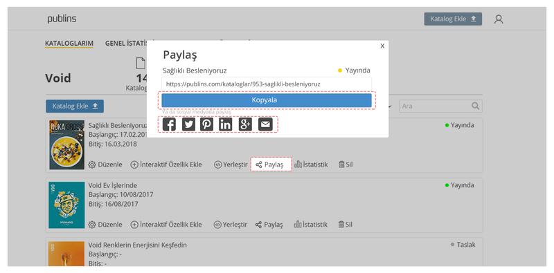 Adım 1: Sisteme giriş yaptıktan sonra paylaşmak istediğiniz kataloğu bulun.  Adım 2: Kataloğun yanında yer alan Paylaş butonuna tıklayın.  Adım 3: Açılan ekran üzerinde yer alan Kopyala butonuna tıklayarak katalog linkini arkadaşlarınızla paylaşabilirsiniz ya da Kopyala butonunun hemen altında yer alan butonlar ile sosyal medya hesaplarınızda paylaşabilirsiniz ya da Email ile Paylaş butonuna tıklayarak kataloğun linkini mail ile arkadaşınıza direkt gönderebilirsiniz.