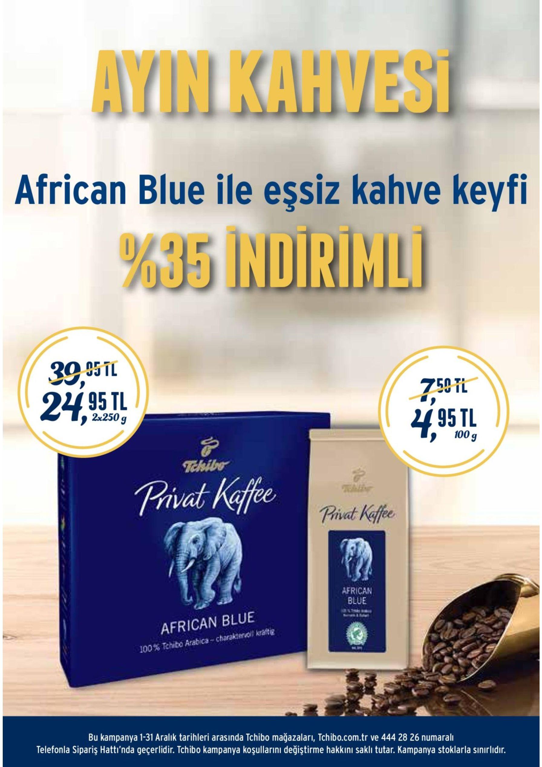 ayınkahvesi african blue ile eşsiz kahve keyfi %35indirimli 39,95tl 50tl 24, 92x250g 7,95tl 4, 100g tchibo kampanya koşullarını değiştirme hakkını saklı tutar. kampanya stoklarla sınırlıdır.chibo mağazaları, tchibo.com.tr ve 444 28 26 numaralı