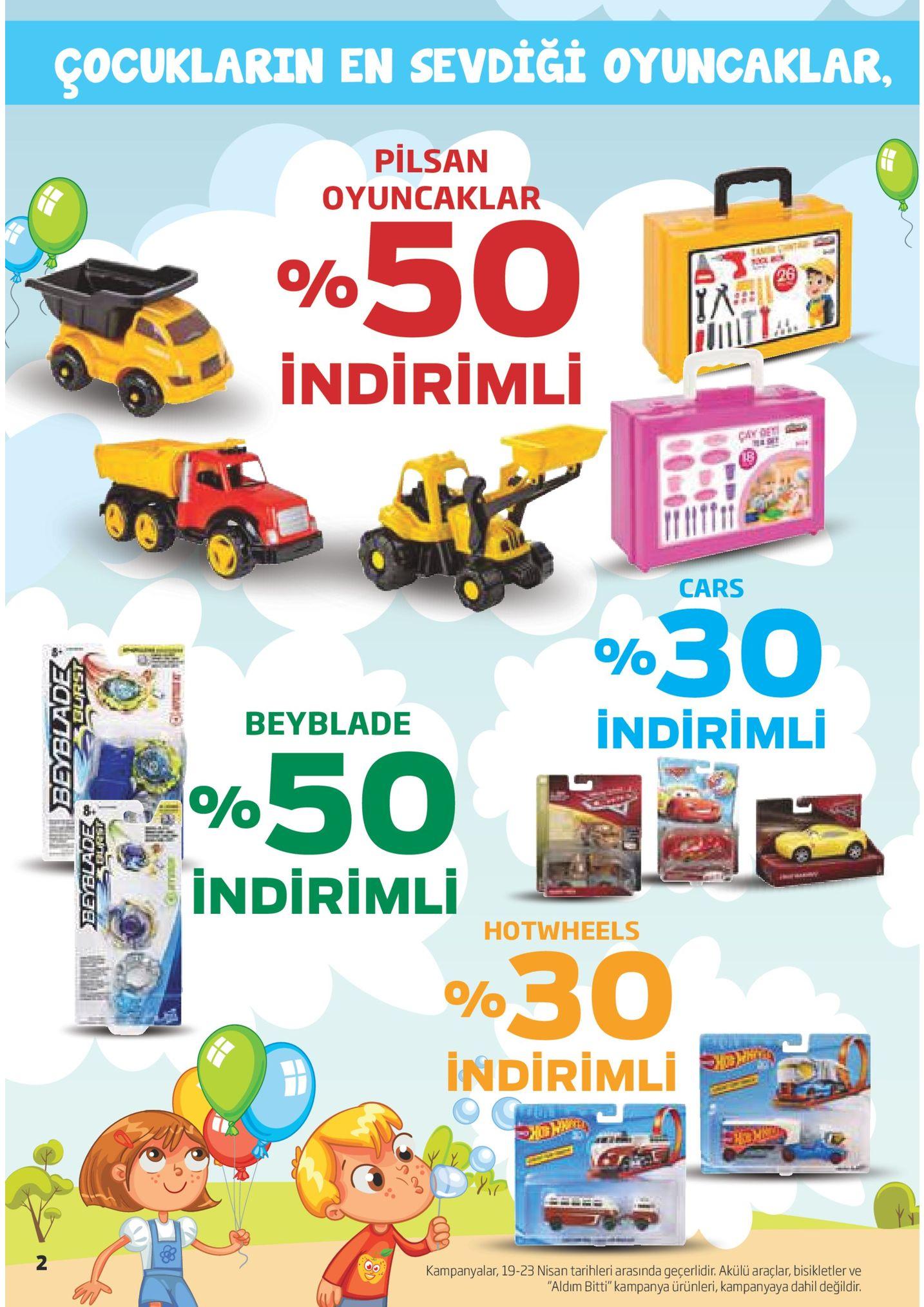 """çocuklarin en sevdiği oyuncaklar. pilsan oyuncaklar indirimli cars oo 30 beyblade indirimli 13,1 indirimli hotwheels %30 indirimli kampanyalar, 19-23 nisan tarihleri arasinda geçerlidir. akülü araçlar, bisikletler ve aldim bitti"""" kampanya ürünleri, kampanyaya dahil değildir."""