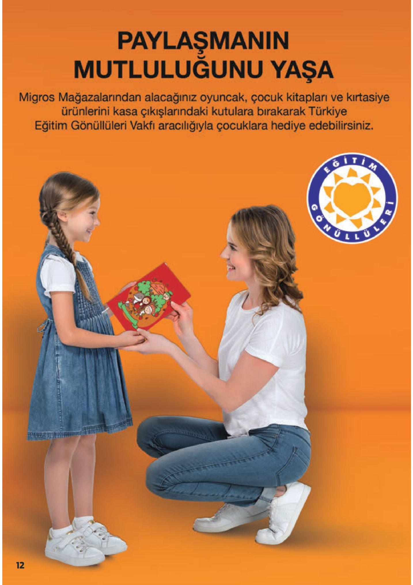 paylaşmanin mutluluğunu yaşa migros mağazalarından alacağınız oyuncak, çocuk kitapları ve kirtasiye ürünlerini kasa çıkışlarındaki kutulara bırakarak türkiye eğitim gönüllüleri vakfi aracilığıyla çocuklara hediye edebilirsiniz. 12