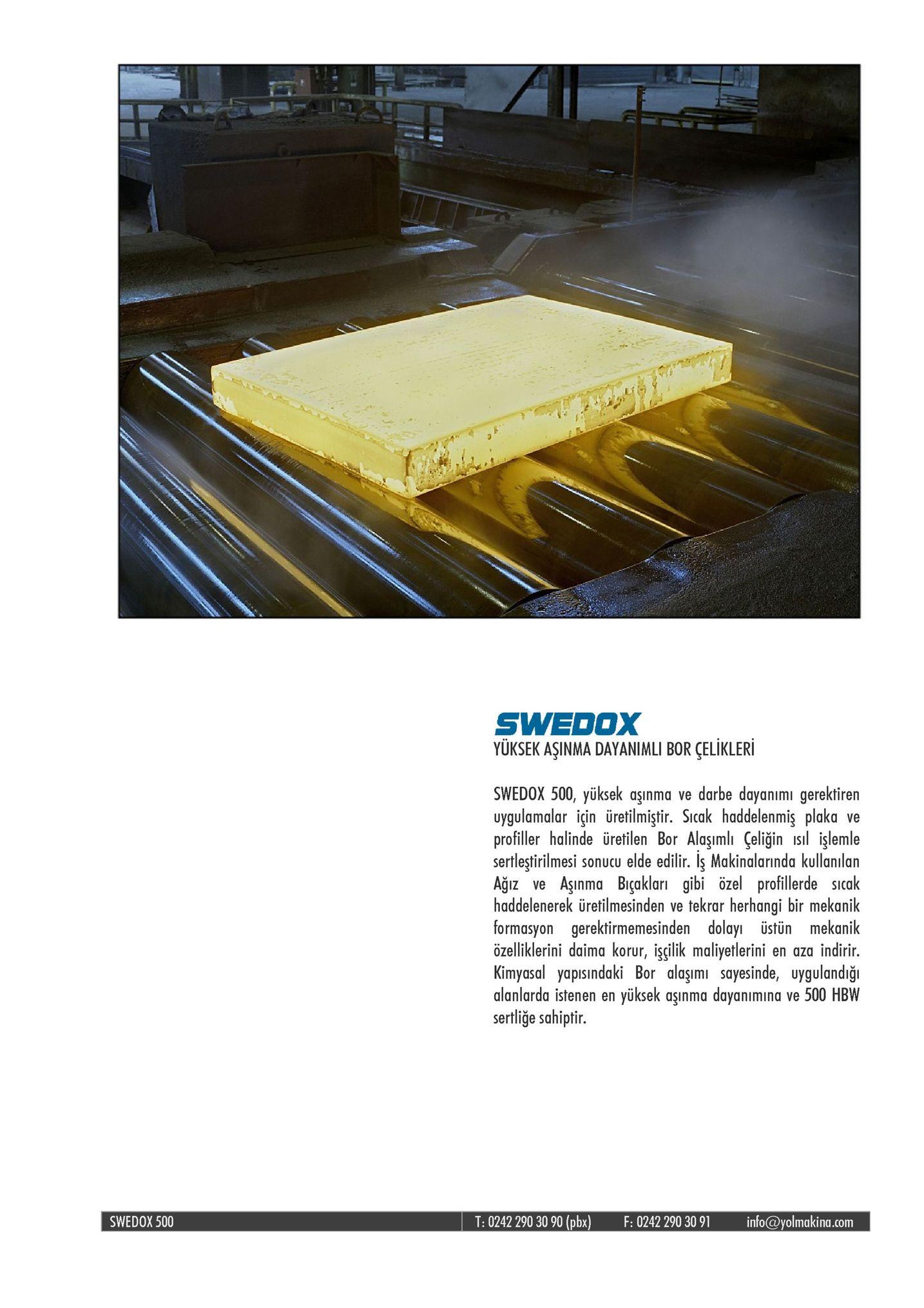 swedox yüksek aşinma dayanimli bor çelikleri swedox 500, yüksek aşinma ve darbe dayanımi gerektiren uygulamalar iin üretilmiştir. sicak haddelenmiş plaka ve profiller halinde üretilen bor alaşımlı çeliğin l işlemle sertleştirilmesi sonucu elde edilir. iş makinalarında kullanılan ağiz ve ainma biçakları gibi özel profillerde sicak haddelenerek üretilmesinden ve tekrar herhangi bir mekanik formasyon gerektirmemesinden dolay üstün mekanik özelliklerini daima korur, işçilik maliyetlerini en aza indirir. kimyasal yapisindaki bor alaşımi sayesinde, uygulandiğ alanlarda istenen en yüksek aşinma dayanimina ve 500 hbw sertliğe sahiptir. swedox 500 t:0242 290 30 90 (pbx) f: 0242 290 3091 info@yolmakina.com