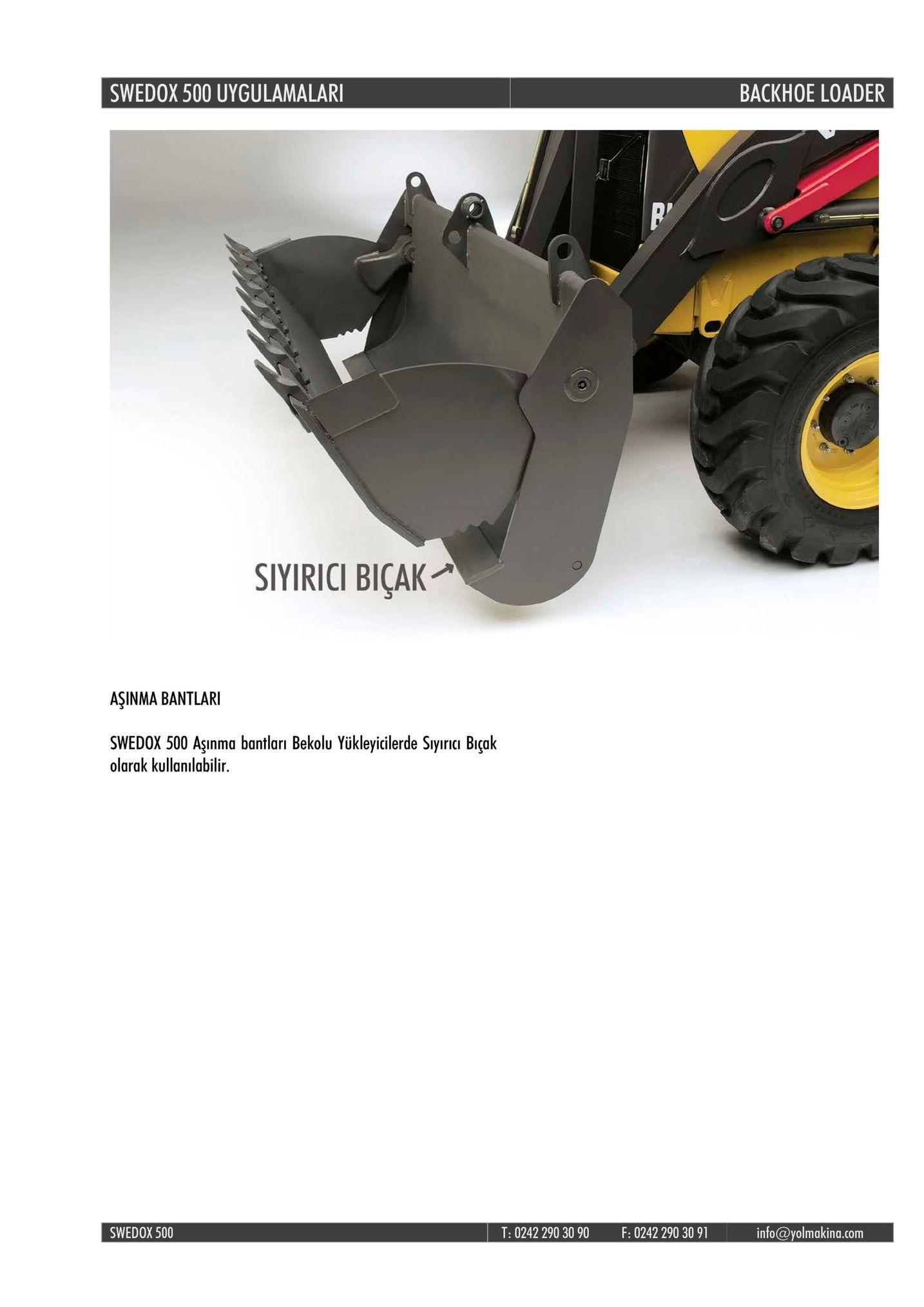"""swedox 500 uygulamalar backhoe loader siyirici biçak"""" aşinma bantlari swedox 500 aginma bantlari bekolu yükleyicilerde siyiria biçak olarak kullanılabilir. swedox 500 t: 0242 290 30 90 f: 0242 290 30 91 info@yolmakina.com"""