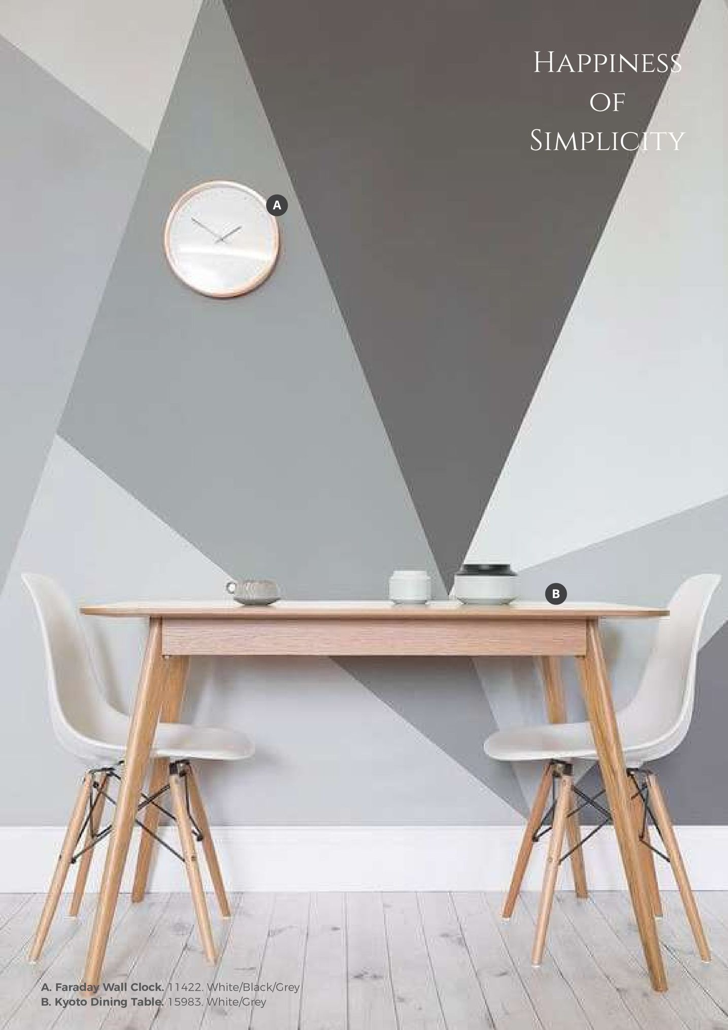 happines of simplicity a. faraday wall clock.力 2: white/black/grey: b. kyoto dining table 15983. white/grey