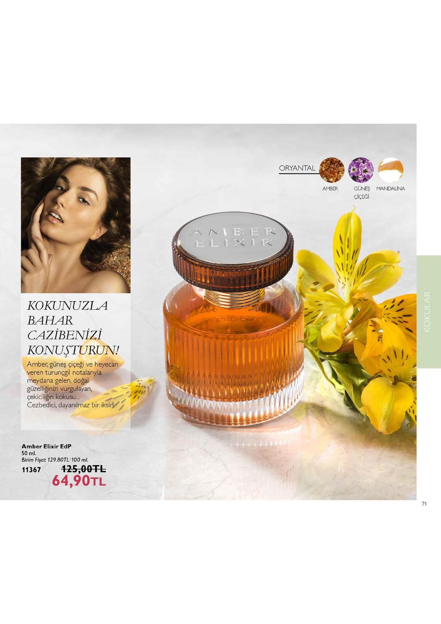oryantal güneş mandalina çiçeği amber b e r kokunuzla cazibenizi konusturun! amber, güneş çiçeği ve heyecan veren turunçgil notalaryla meydana gelen, doğal güzelliğinizi vurgulayarn çekiciliğin kokusu cezbedici, dayanılmaz bir iksir amber elixir edp 50 ml birim fiyat 129.80tl/100 ml. 64,90tl 71
