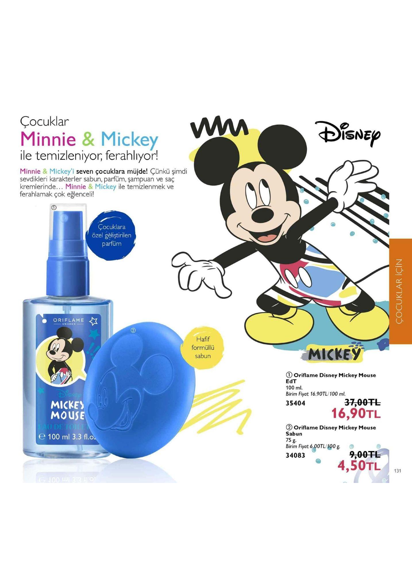 çocuklar minnie & mickey ile temizleniyor, ferahliyor isne minnie & mickey'i seven çocuklara müjde! çünkü şimdi sevdikleri karakterler sabun, parfüm, şampuan ve saç kremlerinde... minnie & mickey ile temizlenmek ve ferahlamak çok eğlenceli! çocuklara özel geliştirilen parfüm o oriflame sweden hafif formüllü sabun mickey toriflame disney mickey mouse edt 100 ml. birim fiyat 16.90tl/100 ml. 37,00tl 16,90tl 35404 micke mouse (2 oriflame disney mickey mouse sabun e 100 ml 3.3 fl.o birim fiyat 6,00tl/100g. 34083 9,00fl 4,50tl 131