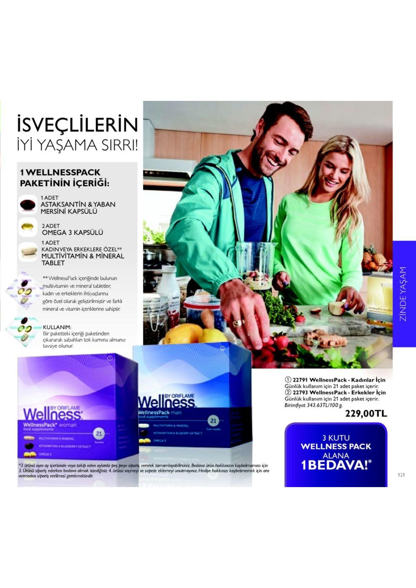 isveçli lerin iyi yaşama sirri 1 wellnesspack paketinin içeriği: 1adet astaksantin & yaban mersini kapsülü 2adet omega 3 kapsülü 1 adet kadinveya erkeklere özel** multivitamin & mineral tablet wellnesspack içeriğinde bulunan multivitamin ve mineral tabletler mineral ve vitamin içeniklerine sahiptir. bir paketteki içeriği paketinden kadin ve erkeklerin ih göre özel olarak geliştirimiştir e farkl iyaçlanna kullanim: çıkararak sabahlan tok kamına almanız tavsiye olunur. 1 22791 wellnesspack- kadınlar için günlük kullanim için 21 adet paket içerir. ② 22793 wellness pack-erkekler için günlük kullanım için 21 adet paket içerir. birimfiyat 343.63tl/100 g by oriflame by oriflame 229,00tl wellnesspack man 21 wellnesspack woman 21 3 kutu wellness pack alana 3 ürünü ayni ay içerisinde veya takip eden aylarda pes peşe siparis vererek tamamlayabilirsiniz. bedava ürün hakkınzin kayboimaması için 3. urünü siparis ederken bedava almak istediğiniz 4. ürinü sepmeyi ve sepete eklemeyi unutmayiniz. hediye hakkınizı kaybetmemek için ara venneden sipariş verilmesi gerekmektedi 1bedava! 121