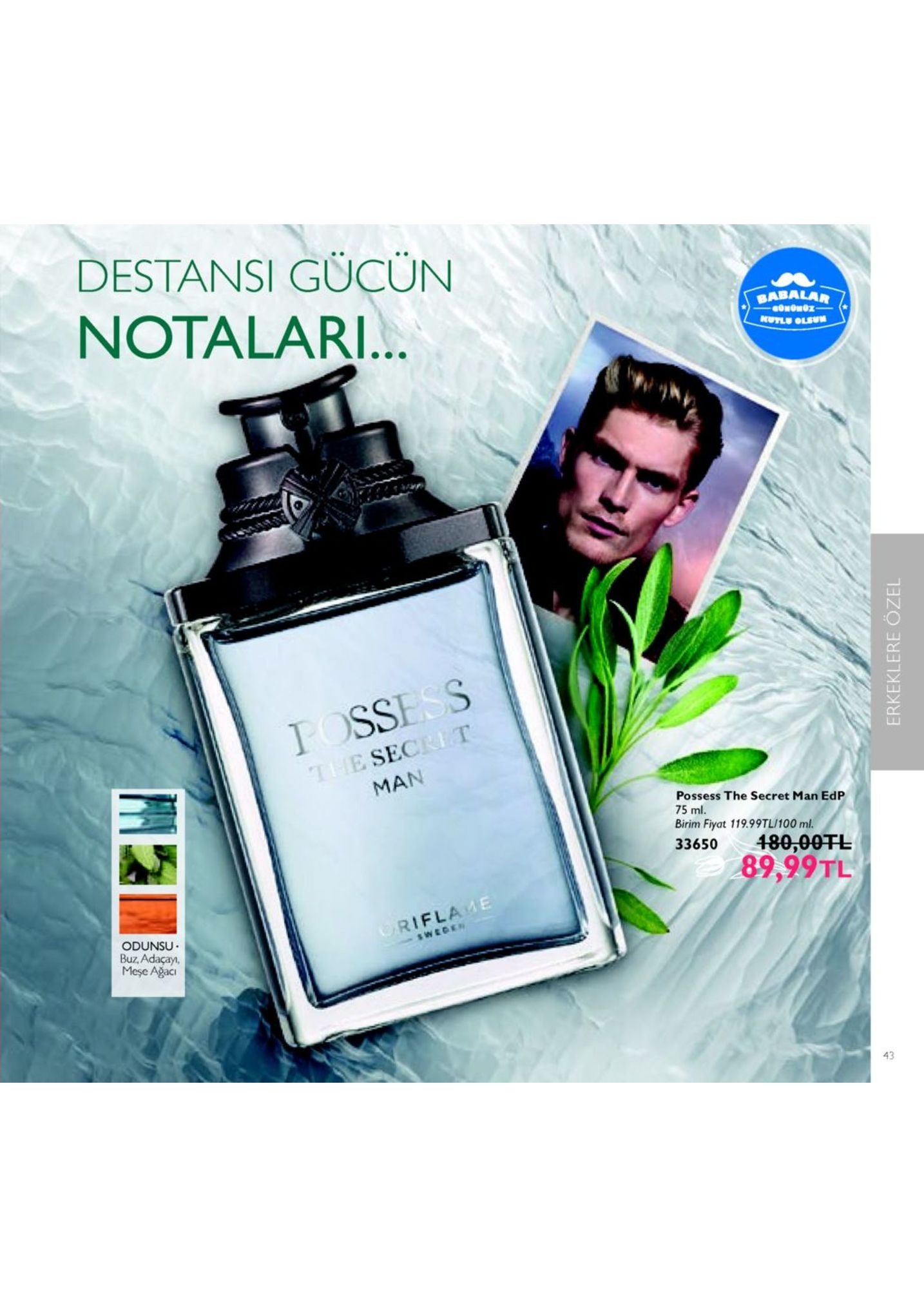 destansi gucun notalari sabalar . t ssi s e sec man possess the secret man edp 75 ml. birim fiyat 119.99tl/100 ml. 33650 480,00tl 89,99tl rifla me odunsu buz, adaçay, meşe ağaci 43