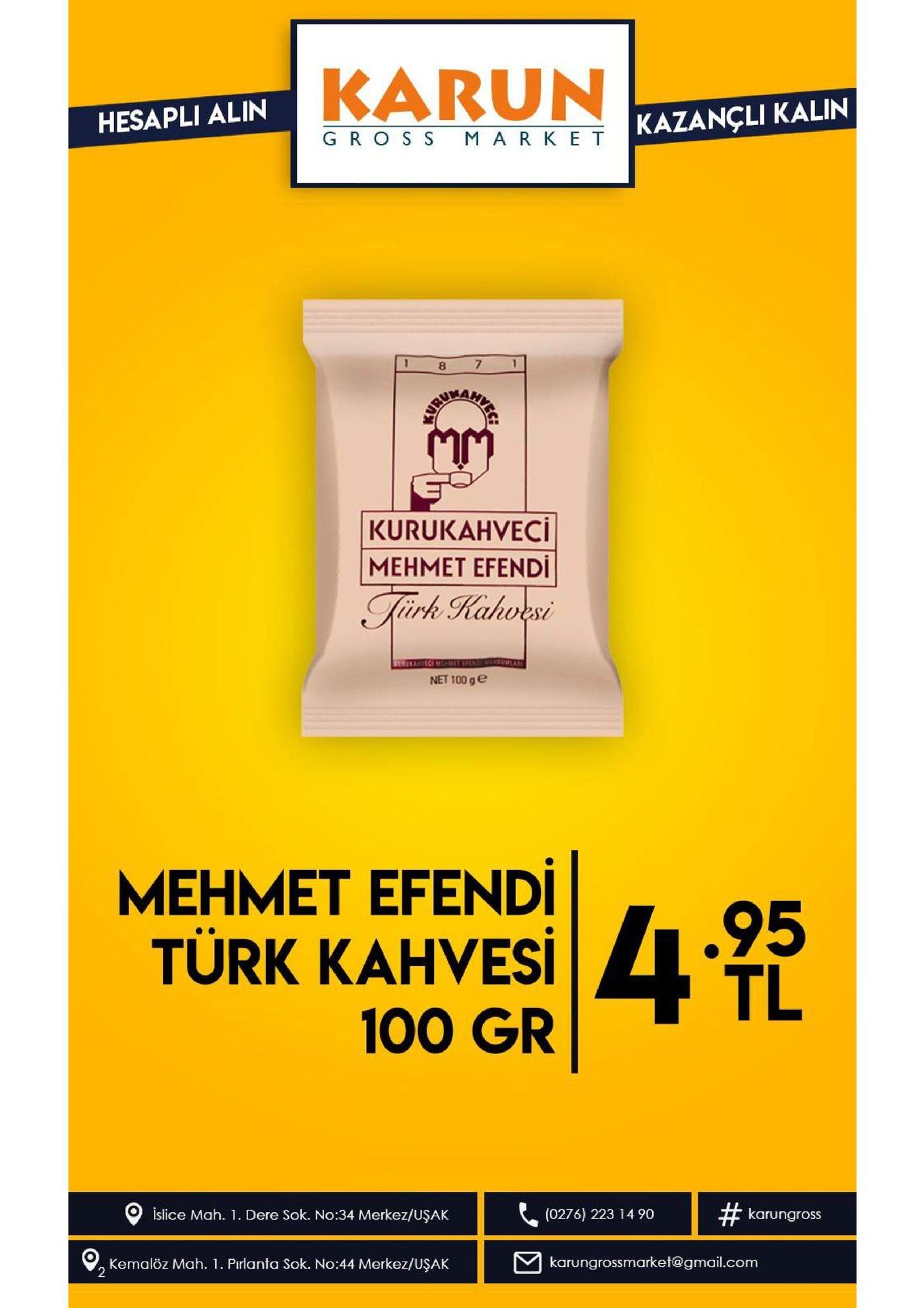 karun kazancli kalin hesapli alin gros s mark e t 7 1 mm kurukahveci менмет еfendi tirk kahvesi net 100 g e mehmet efendi türk kahvesi |4- .95 tl 100 gr # islice mah. 1 dere sok. no:34 merkez/uşak karungross (0276) 223 14 90 karungrossmarket@gmail.com kemalöz mah. 1. pirlanta sok. no:44 merkez/uşak 2