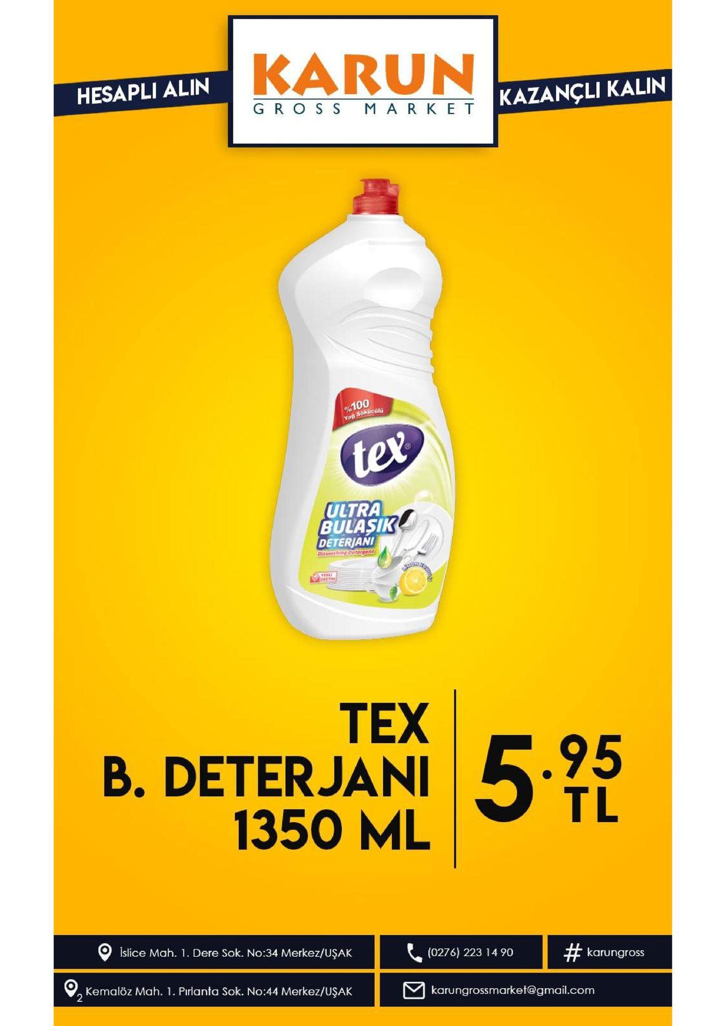 karun hesapli alin kazancli kalin gro s s mark e t 100 yap sokucul tex ultra bulasik deterjani dus ng detergent lretn tex b.deterjani 1350 ml .95 tl islice mah. 1. dere sok. no:34 merkez/uşak (0276) 223 14 90 # karungross kemalöz mah. 1. pirlanta sok. no:44 merkez/uşak 2 karungrossmarket@gmail.com