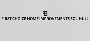 First Choice Home Improvements Solihull Limited