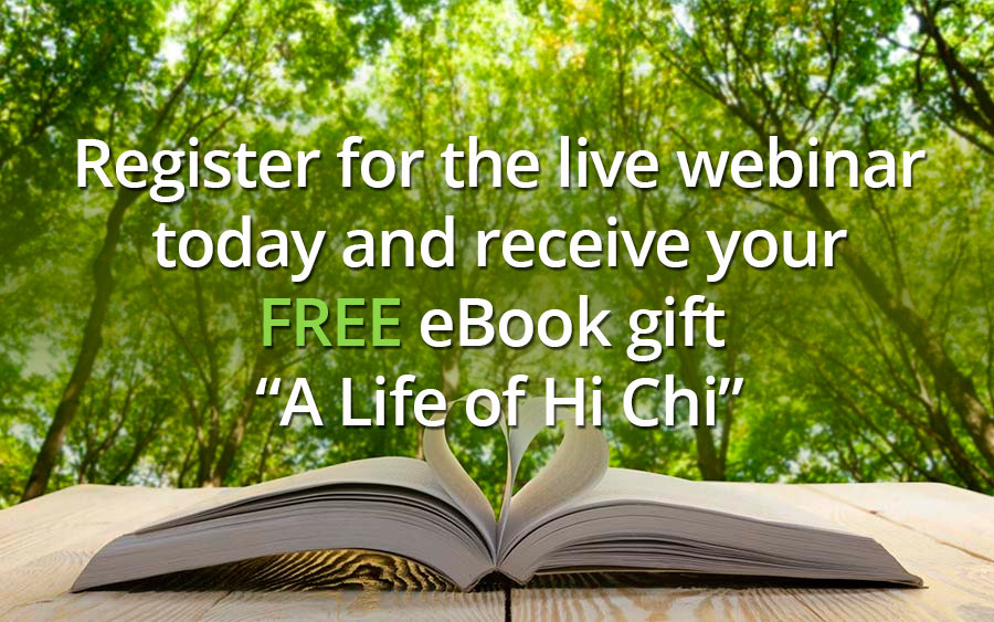 Register for the live webinar today and receive your free eBook gift - A Life With Hi Chi