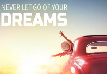 Never let go of your dreams,