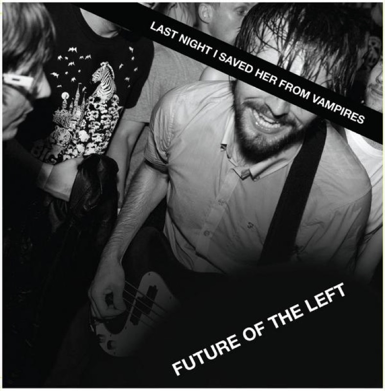 Future Of The Left - Last Night I Saved Her From Vampires