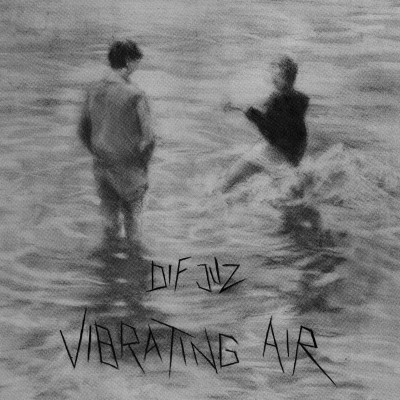 Dif Juz - Vibrating Air