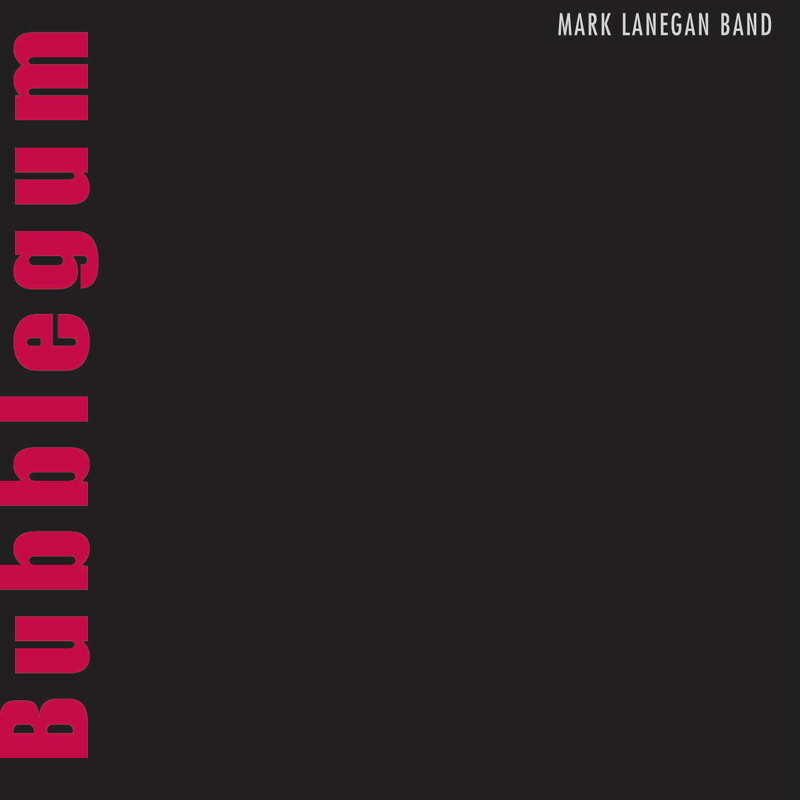 Mark Lanegan Band - Bubblegum