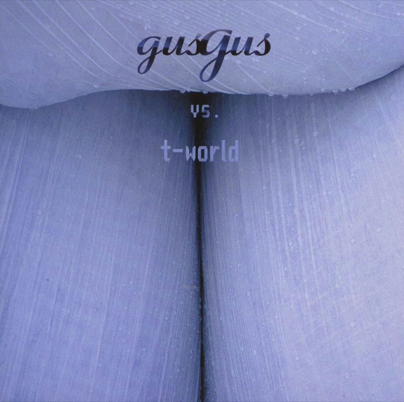 Gus Gus Vs T-world Gus Gus Vs T-world