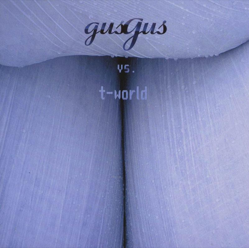 Gus Gus Vs T-world - Gus Gus Vs T-world