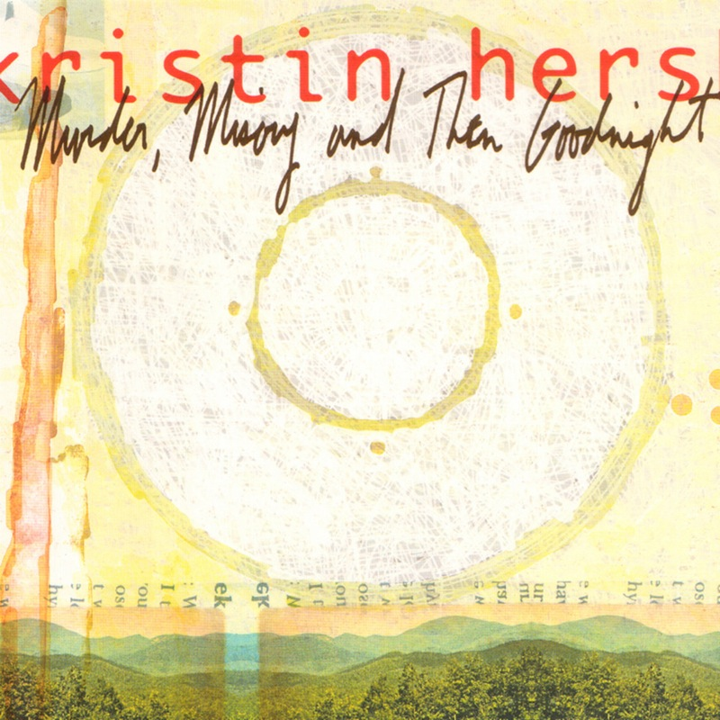 Kristin Hersh - Murder, Misery And Then Goodnight