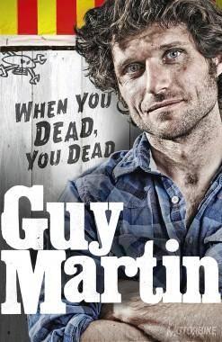 Guy Martin, «When You Dead You Dead»