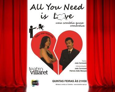 «All You Need Is Love» - Uma Comédia Quase Romântica   Teatro Villaret