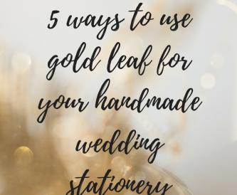 Pretty DIY Gold Leaf Wedding Stationery Ideas