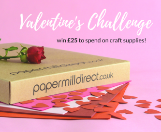 Valentine Craft Challenge! Win a £25 Papermilldirect Voucher