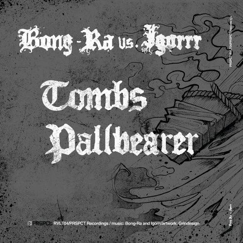 """PRSPCTRVLT004 - Bong-Ra vs. Igorrr - Tombs / Pallbearer 7"""""""