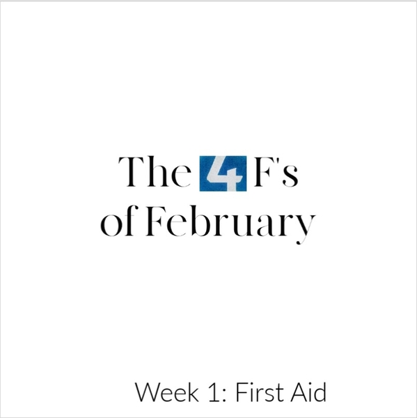 The Four F's of February - Week 1: First Aid