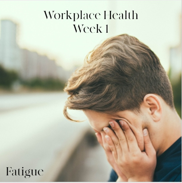 Workplace Health | Week 1 - Fatigue