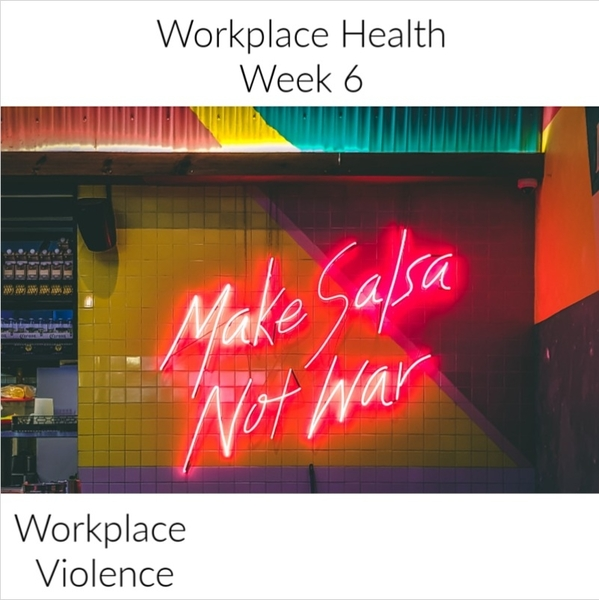Workplace Health | Week 6 - Workplace Violence