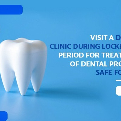 Visiting A Dental Clinic During Lockdown Period For Treatment Of Dental Problem - Is It  Safe For Us?