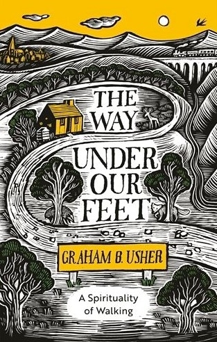 Book Review: The Way Under our Feet - A Spirituality of Walking. By Graham B Usher